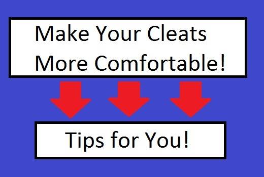 make your cleats more comfortable